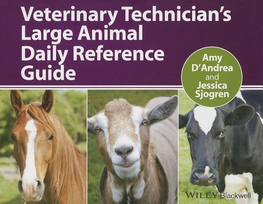 Veterinary Technician's Large Animal Daily Reference Guide By D'andrea, Amy (EDT)/ Sjogren, Jessica (EDT)